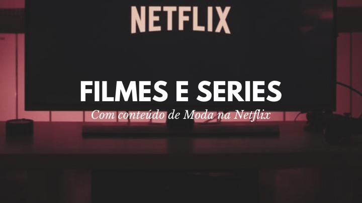 Filmes e Séries com Conteúdo de Moda naNetflix