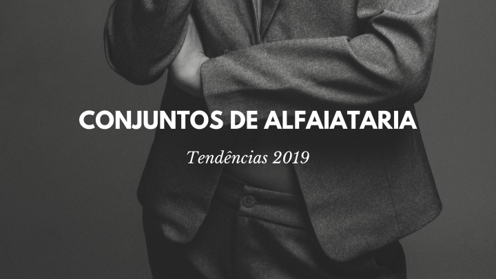 Tendência 2019 – Conjuntos deAlfaiataria