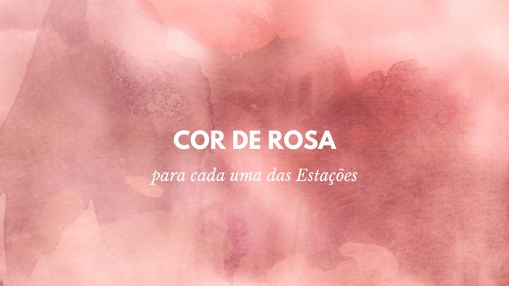 Tons de Rosa para cada uma dasEstações